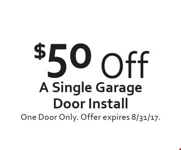 $50 Off A Single Garage Door Install. One Door Only. Offer expires 8/31/17.