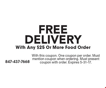 FREE DELIVERY With Any $25 Or More Food Order. With this coupon. One coupon per order. Must mention coupon when ordering. Must present coupon with order. Expires 5-31-17.