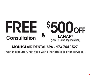 FREE Consultation $500 OffLANAP(Laser & Bone Regeneration). With this coupon. Not valid with other offers or prior services.