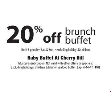 20% off brunch buffet. Limit 8 people. Sat. & Sun. Excluding holidays & children. Must present coupon. Not valid with other offers or specials. Excluding holidays, children & lobster seafood buffet. Exp. 4-14-17. CHE