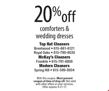 20% off comforters & wedding dresses. With this coupon. Must present coupon at time of drop off. Not valid with other offers or prior services. Offer expires 4-21-17.