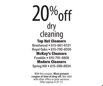 20% off dry cleaning. With this coupon. Must present coupon at time of drop off. Not valid with other offers or prior services. Offer expires 4-21-17.