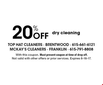 20% Off dry cleaning. With this coupon. Must present coupon at time of drop off. Not valid with other offers or prior services. Expires 8-18-17.