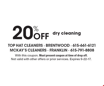 20% off dry cleaning. With this coupon. Must present coupon at time of drop off. Not valid with other offers or prior services. Expires 9-22-17.