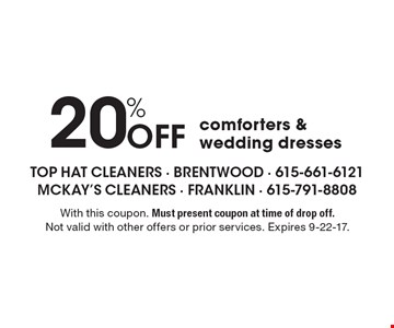 20% off comforters & wedding dresses. With this coupon. Must present coupon at time of drop off. Not valid with other offers or prior services. Expires 9-22-17.