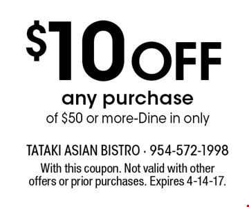 $10 off any purchase of $50 or more - Dine in only. With this coupon. Not valid with other offers or prior purchases. Expires 4-14-17.