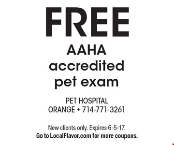 FREE AAHA accredited pet exam. New clients only. Expires 6-5-17. Go to LocalFlavor.com for more coupons.
