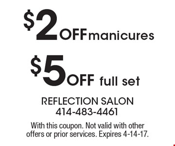$2 Off manicures. $5 Off full set. With this coupon. Not valid with other offers or prior services. Expires 4-14-17.