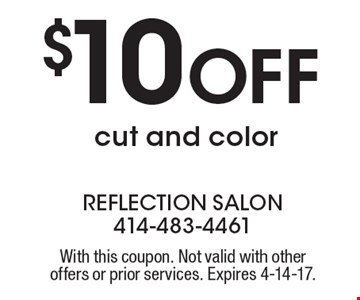 $10 Off cut and color. With this coupon. Not valid with other offers or prior services. Expires 4-14-17.