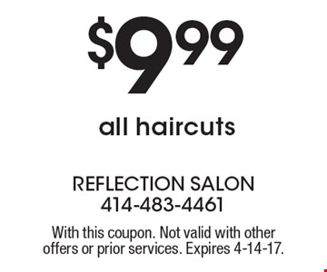 $9.99 all haircuts. With this coupon. Not valid with other offers or prior services. Expires 4-14-17.