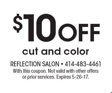 $10 Off cut and color. With this coupon. Not valid with other offers or prior services. Expires 5-26-17.