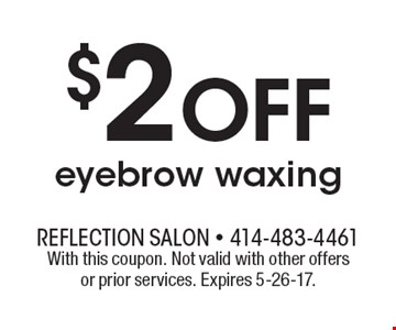 $2 Off eyebrow waxing. With this coupon. Not valid with other offers or prior services. Expires 5-26-17.
