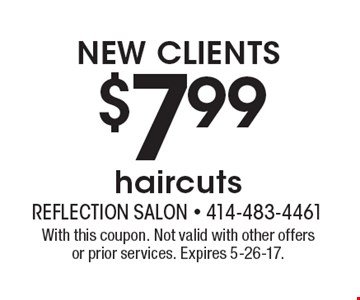 NEW CLIENTS $7.99 haircuts. With this coupon. Not valid with other offers or prior services. Expires 5-26-17.