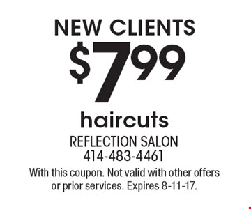 NEW CLIENTS $7.99 haircuts. With this coupon. Not valid with other offers or prior services. Expires 8-11-17.