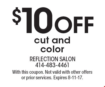 $10 Off cut and color. With this coupon. Not valid with other offers or prior services. Expires 8-11-17.