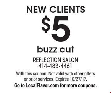 new clients $5 buzz cut. With this coupon. Not valid with other offers or prior services. Expires 10/27/17.Go to LocalFlavor.com for more coupons.