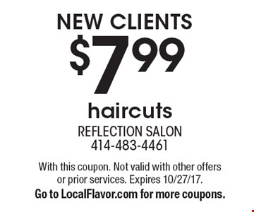 New clients $7.99 haircuts. With this coupon. Not valid with other offers or prior services. Expires 10/27/17.Go to LocalFlavor.com for more coupons.