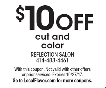 $10 off cut and color. With this coupon. Not valid with other offers or prior services. Expires 10/27/17.Go to LocalFlavor.com for more coupons.
