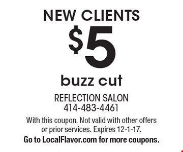 $5 buzz cut, new clients. With this coupon. Not valid with other offers or prior services. Expires 12-1-17. Go to LocalFlavor.com for more coupons.