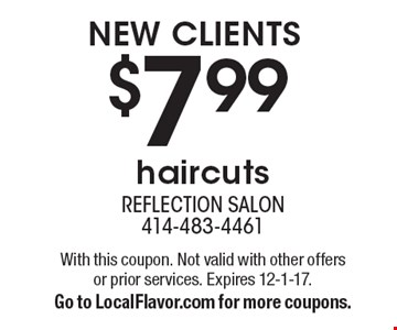$7.99 haircuts, new clients. With this coupon. Not valid with other offers or prior services. Expires 12-1-17. Go to LocalFlavor.com for more coupons.