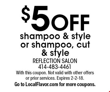 $5 off shampoo & style or shampoo, cut & style. With this coupon. Not valid with other offers or prior services. Expires 2-2-18. Go to LocalFlavor.com for more coupons.