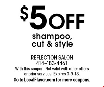 $5 off shampoo, cut & style. With this coupon. Not valid with other offers or prior services. Expires 3-9-18. Go to LocalFlavor.com for more coupons.