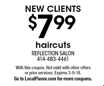 New clients $7.99 haircuts. With this coupon. Not valid with other offers or prior services. Expires 3-9-18. Go to LocalFlavor.com for more coupons.