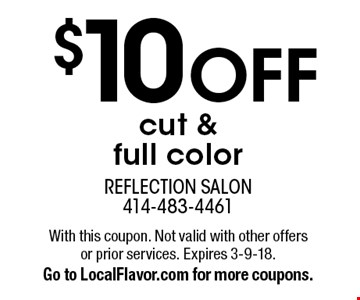 $10 off cut & full color. With this coupon. Not valid with other offers or prior services. Expires 3-9-18. Go to LocalFlavor.com for more coupons.