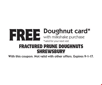 Free doughnut card* with milkshake purchase. *Valid for your next visit. With this coupon. Not valid with other offers. Expires 9-1-17.