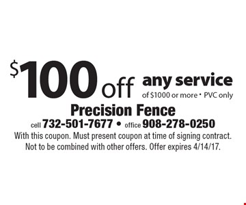 $100 off any service of $1000 or more - PVC only. With this coupon. Must present coupon at time of signing contract. Not to be combined with other offers. Offer expires 4/14/17.