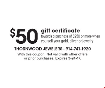 $50 gift certificate towards a purchase of $250 or more when you sell your gold, silver or jewelry. With this coupon. Not valid with other offers or prior purchases. Expires 3-24-17.