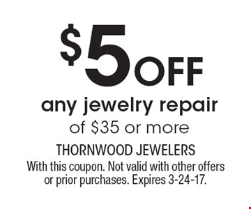 $5 off any jewelry repair of $35 or more. With this coupon. Not valid with other offers or prior purchases. Expires 3-24-17.