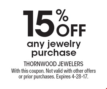 15% Off any jewelry purchase. With this coupon. Not valid with other offers or prior purchases. Expires 4-28-17.