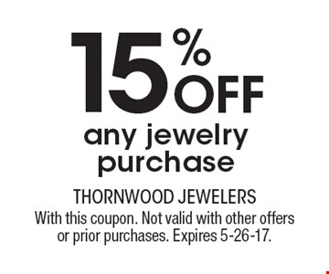 15% OFF any jewelry purchase. With this coupon. Not valid with other offers or prior purchases. Expires 5-26-17.