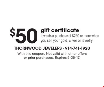 $50 gift certificate towards a purchase of $250 or more when you sell your gold, silver or jewelry. With this coupon. Not valid with other offers or prior purchases. Expires 5-26-17.