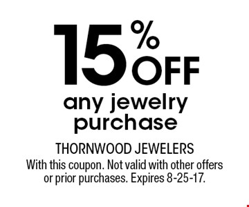 15% OFF any jewelry purchase. With this coupon. Not valid with other offers or prior purchases. Expires 8-25-17.