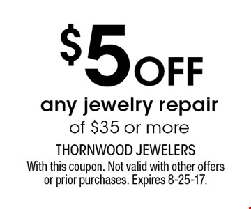 $5 OFF any jewelry repair of $35 or more. With this coupon. Not valid with other offers or prior purchases. Expires 8-25-17.