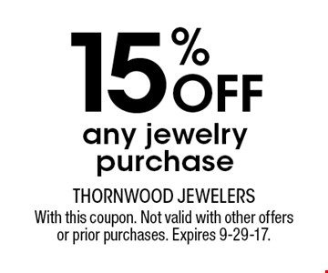 15% OFF any jewelry purchase. With this coupon. Not valid with other offers or prior purchases. Expires 9-29-17.