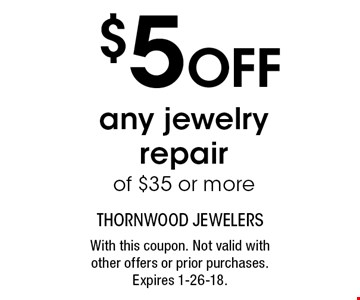 $5 OFF any jewelry repair of $35 or more. With this coupon. Not valid with other offers or prior purchases. Expires 1-26-18.