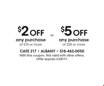 $2 off any purchase of $15 or more or $5 off any purchase of $25 or more. With this coupon. Not valid with other offers. Offer expires 4/28/17.