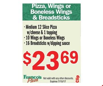 $23.69 Medium 12 Slice pizza w cheese +1 topping, 10 wings or boneless wings & 16 breadsticks