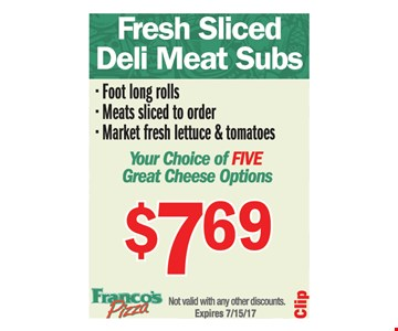 $7.69 fresh sliced deli meats subs, your choice of 5 cheese options