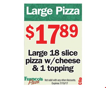 $17.89 large 18 slice pizza with cheese & 1 topping