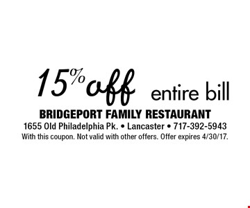 15% off entire bill. With this coupon. Not valid with other offers. Offer expires 4/30/17.