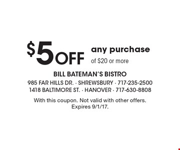 $5 Off any purchase of $20 or more. With this coupon. Not valid with other offers. Expires 9/1/17.