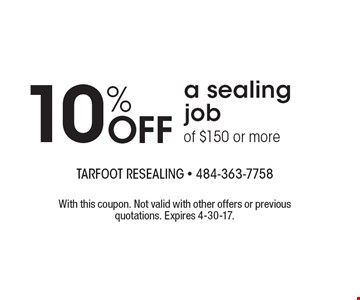 10% Off a sealing job of $150 or more. With this coupon. Not valid with other offers or previous quotations. Expires 4-30-17.