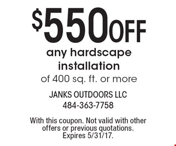 $550 Off any hardscape installation of 400 sq. ft. or more. With this coupon. Not valid with other offers or previous quotations. Expires 5/31/17.
