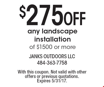 $275 Off any landscape installation of $1500 or more. With this coupon. Not valid with other offers or previous quotations. Expires 5/31/17.