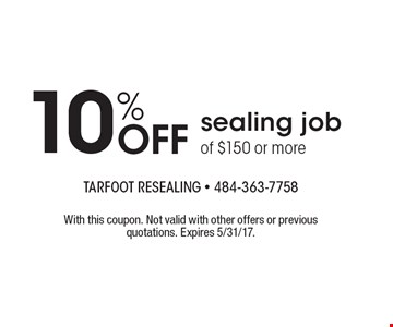 10% Off sealing job of $150 or more. With this coupon. Not valid with other offers or previous quotations. Expires 5/31/17.