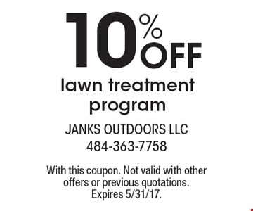 10% Off lawn treatment program. With this coupon. Not valid with other offers or previous quotations. Expires 5/31/17.